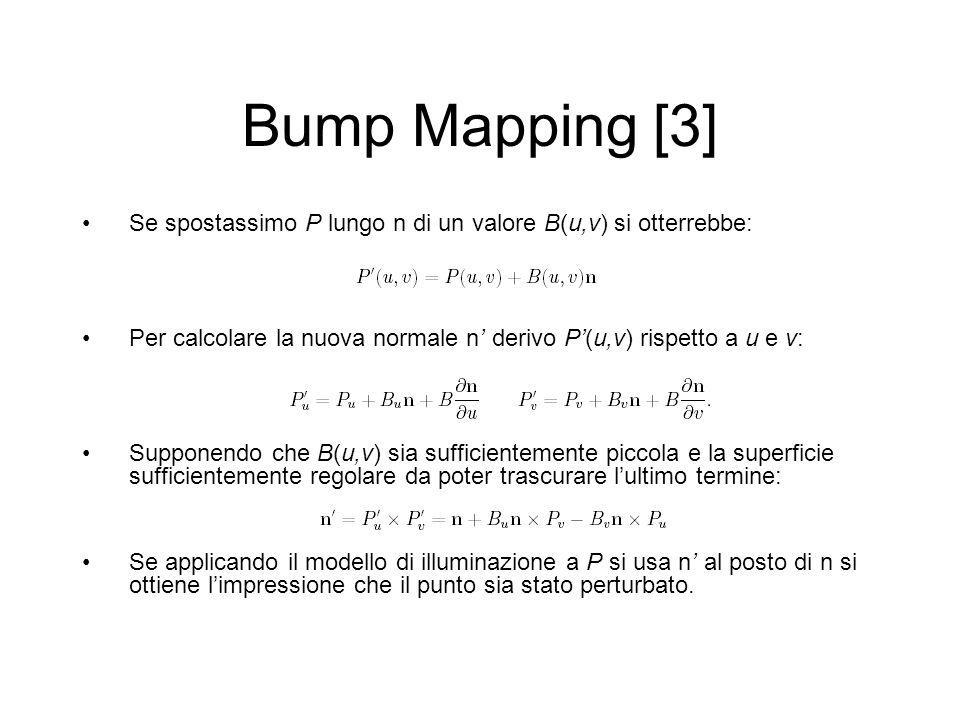 Bump Mapping [3] Se spostassimo P lungo n di un valore B(u,v) si otterrebbe: Per calcolare la nuova normale n' derivo P'(u,v) rispetto a u e v: